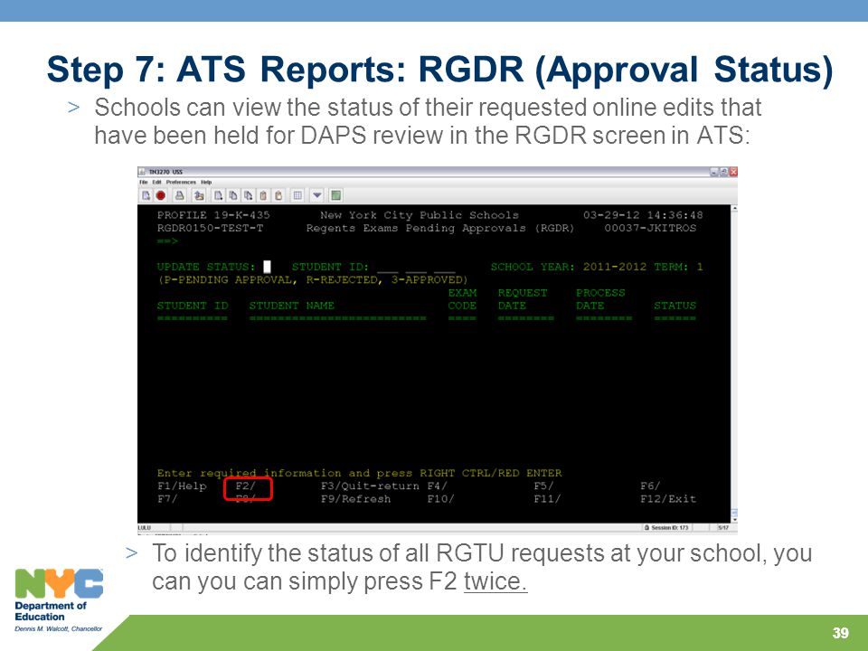 39 >Schools can view the status of their requested online edits that have been held for DAPS review in the RGDR screen in ATS: Step 7: ATS Reports: RG