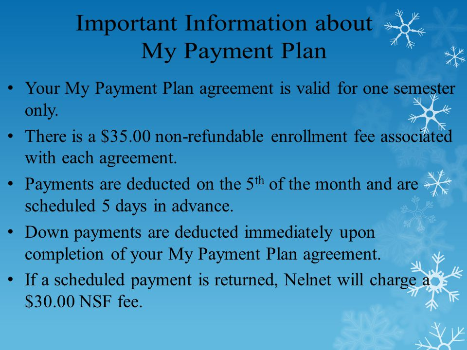 Your My Payment Plan agreement is valid for one semester only.