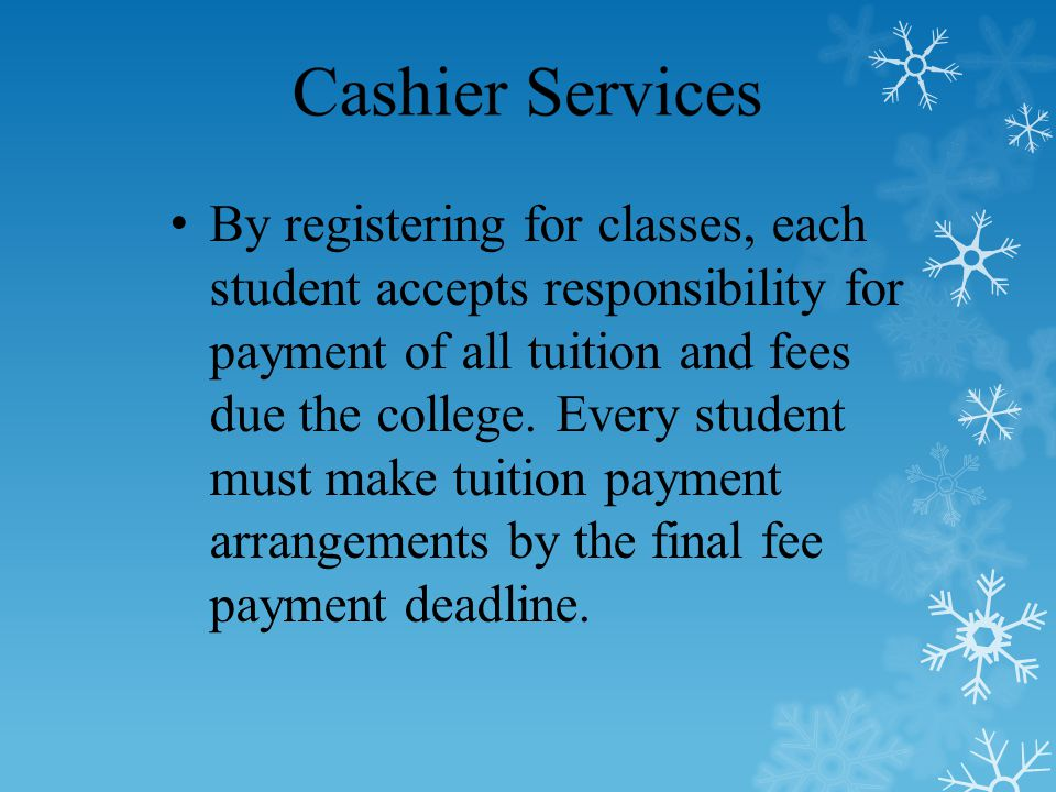 By registering for classes, each student accepts responsibility for payment of all tuition and fees due the college.