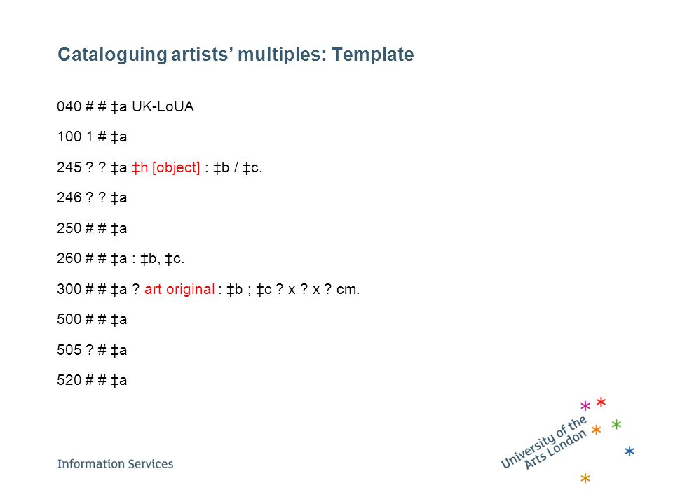 Cataloguing artists' multiples: Template 040 # # ‡a UK-LoUA 100 1 # ‡a 245 .