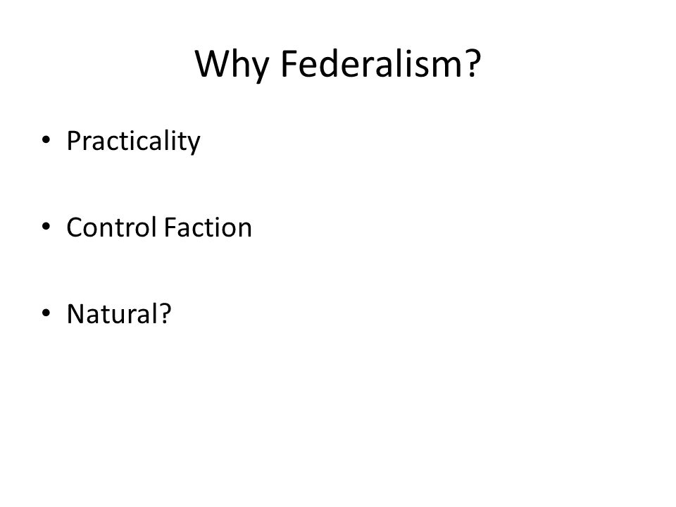 Why Federalism Practicality Control Faction Natural