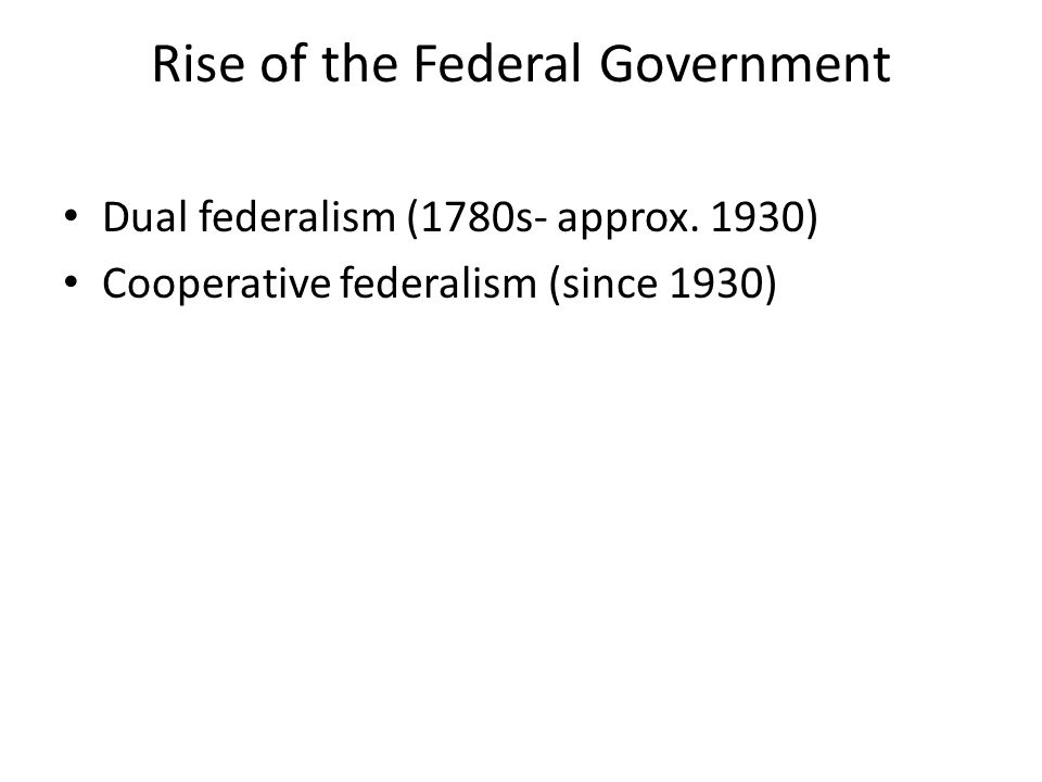 Rise of the Federal Government Dual federalism (1780s- approx.