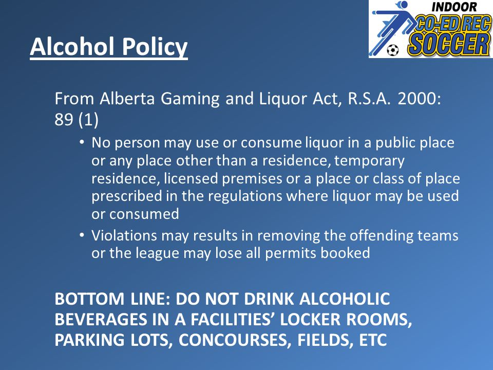 From Alberta Gaming and Liquor Act, R.S.A. 2000: 89 (1) No person may use or consume liquor in a public place or any place other than a residence, tem