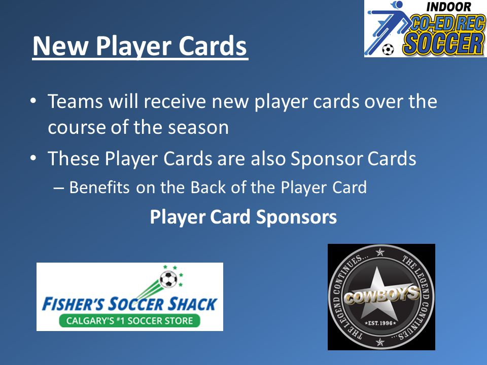 Teams will receive new player cards over the course of the season These Player Cards are also Sponsor Cards – Benefits on the Back of the Player Card