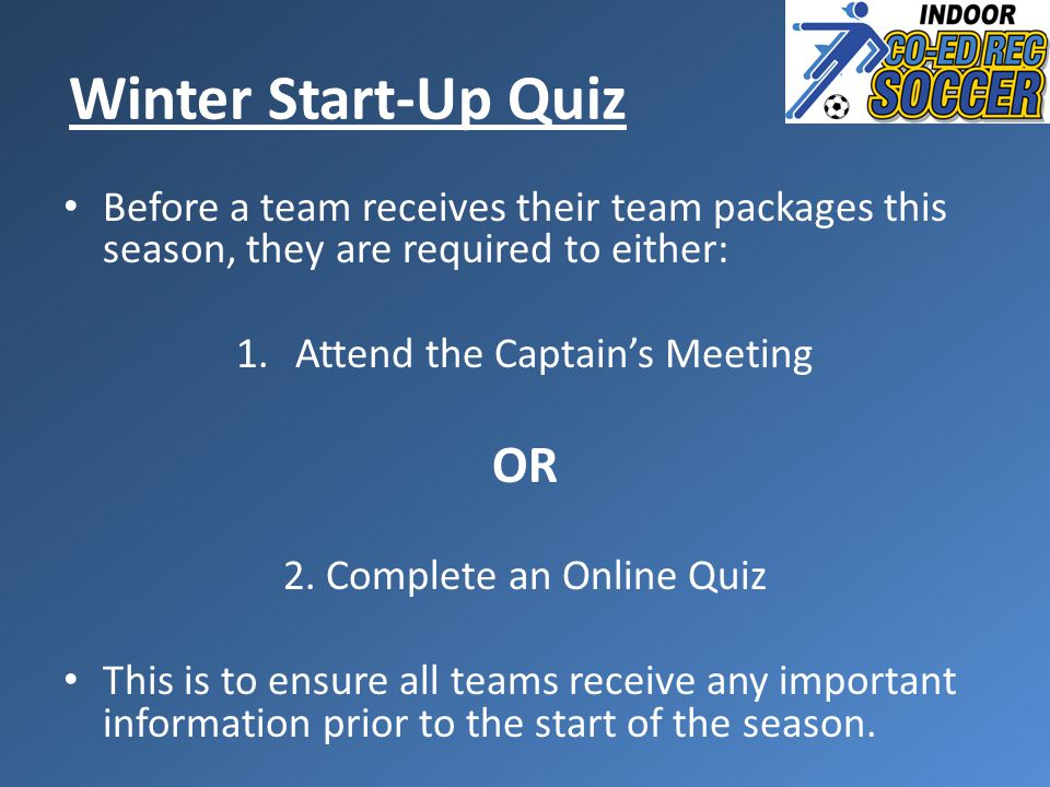 Before a team receives their team packages this season, they are required to either: 1.Attend the Captain's Meeting OR 2. Complete an Online Quiz This