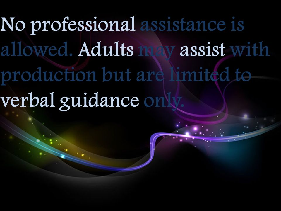 No professional assistance is allowed. Adults may assist with production but are limited to verbal guidance only.