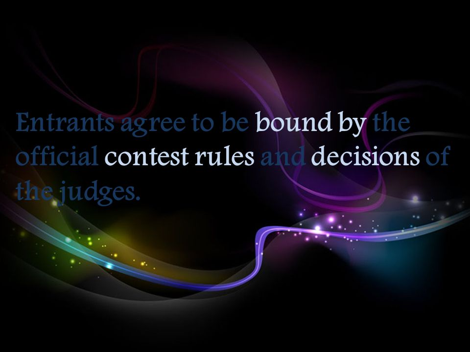 Entrants agree to be bound by the official contest rules and decisions of the judges.
