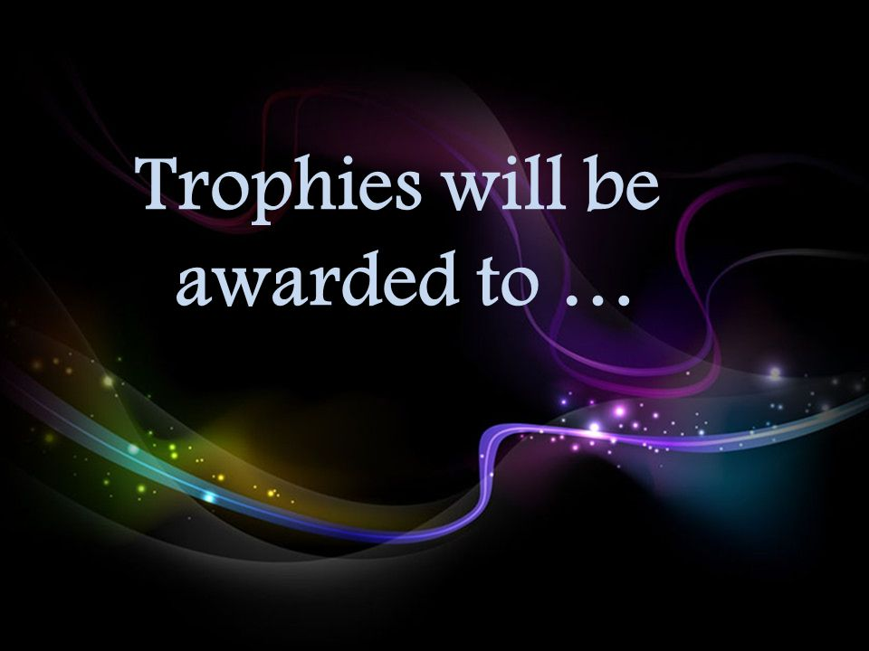 Trophies will be awarded to …