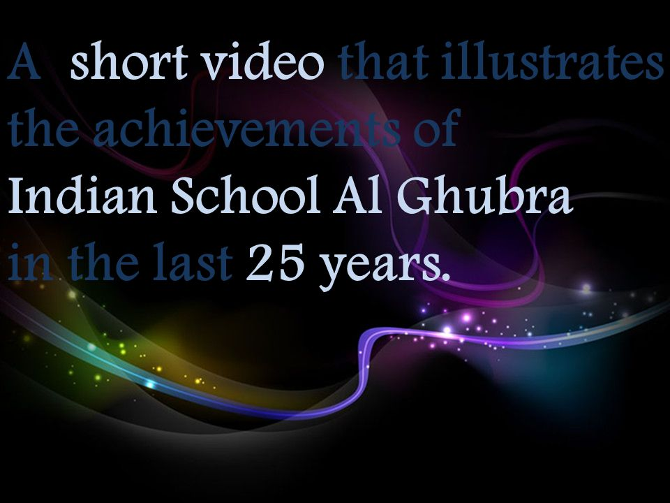 A short video that illustrates the achievements of Indian School Al Ghubra in the last 25 years.