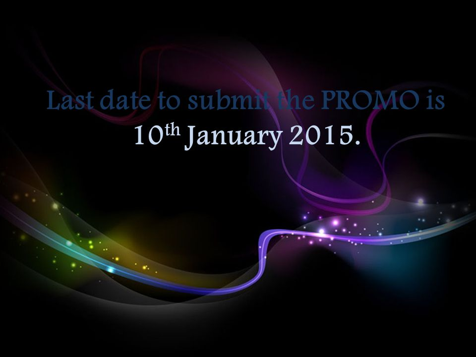 Last date to submit the PROMO is 10 th January 2015.