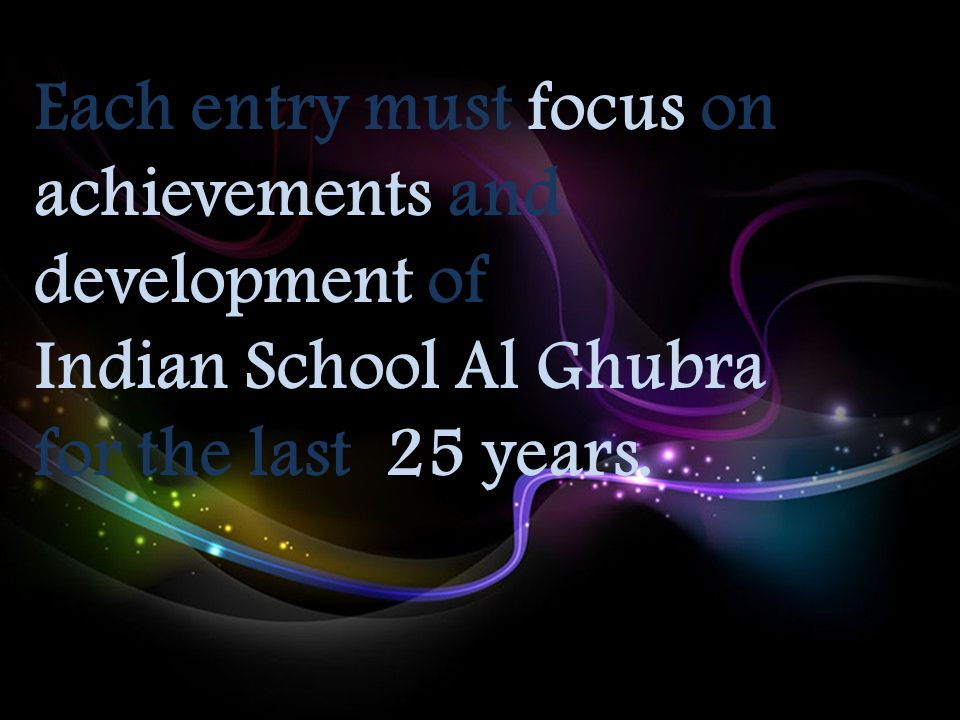 Each entry must focus on achievements and development of Indian School Al Ghubra for the last 25 years.