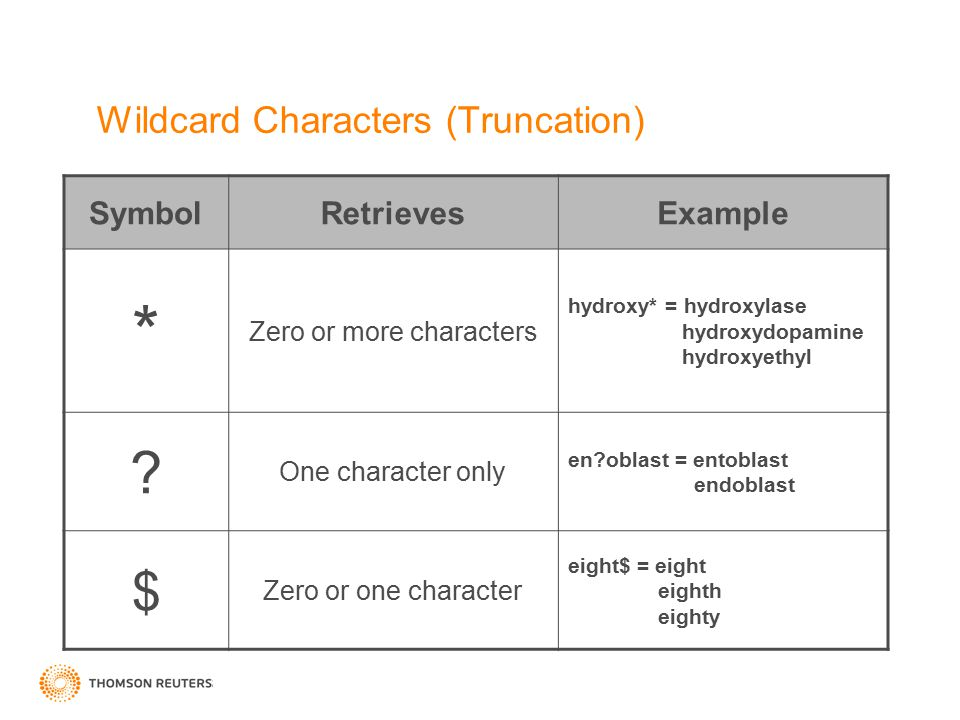 Wildcard Characters (Truncation) SymbolRetrievesExample * Zero or more characters hydroxy* = hydroxylase hydroxydopamine hydroxyethyl ? One character