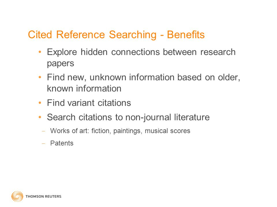 Cited Reference Searching - Benefits Explore hidden connections between research papers Find new, unknown information based on older, known informatio
