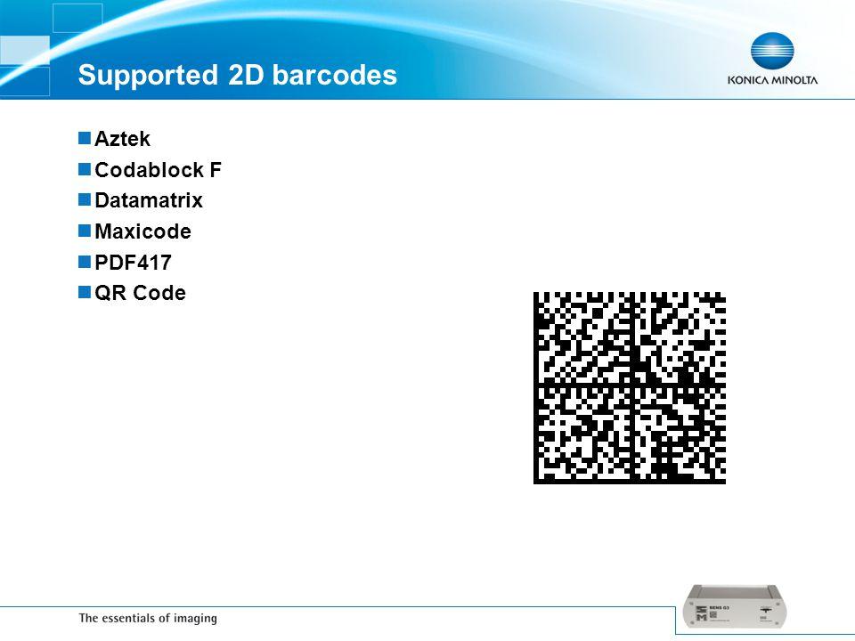 Supported 2D barcodes Aztek Codablock F Datamatrix Maxicode PDF417 QR Code