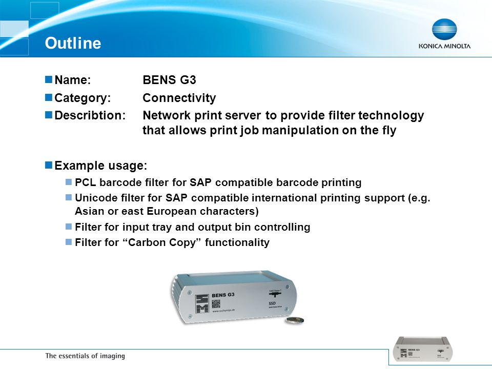 Outline Name:BENS G3 Category:Connectivity Describtion:Network print server to provide filter technology that allows print job manipulation on the fly