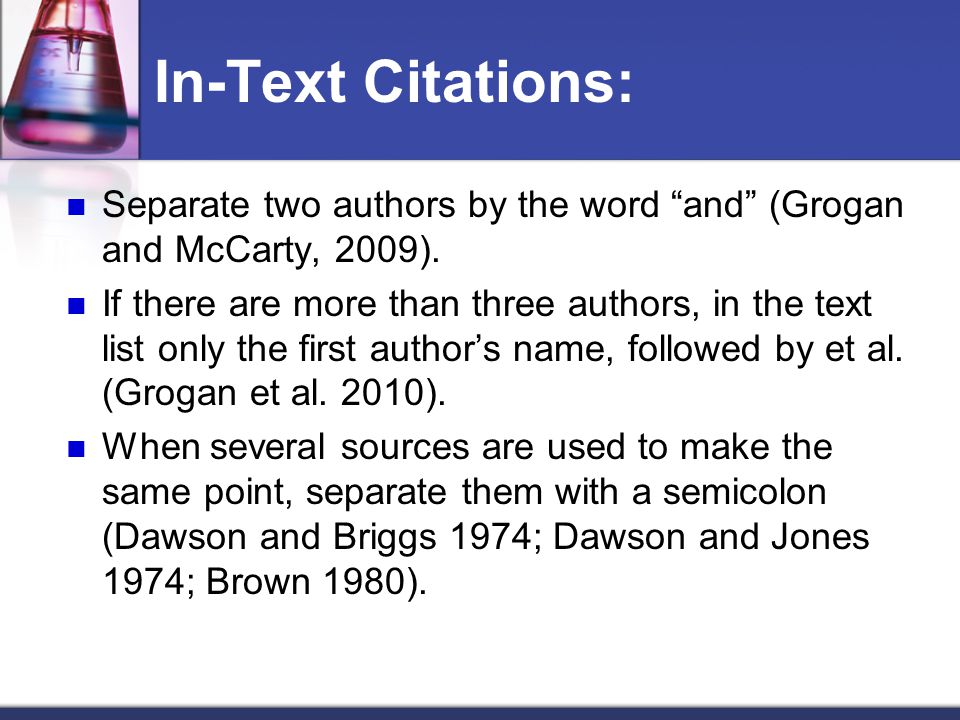 In-Text Citations: Separate two authors by the word and (Grogan and McCarty, 2009).