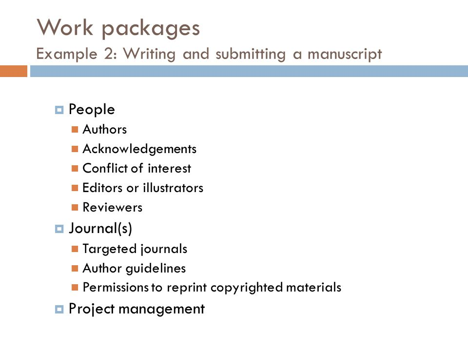 Work packages Example 2: Writing and submitting a manuscript  People Authors Acknowledgements Conflict of interest Editors or illustrators Reviewers