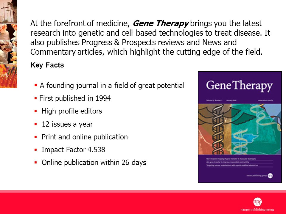 3 At the forefront of medicine, Gene Therapy brings you the latest research into genetic and cell-based technologies to treat disease.
