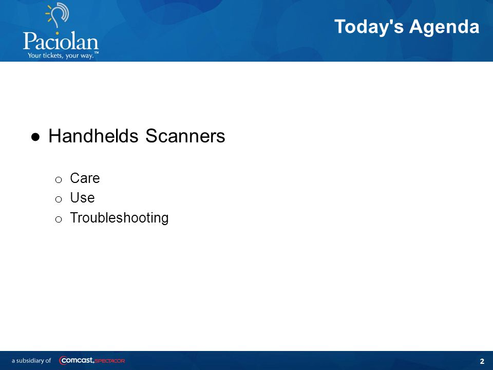 2 Today s Agenda ●Handhelds Scanners o Care o Use o Troubleshooting