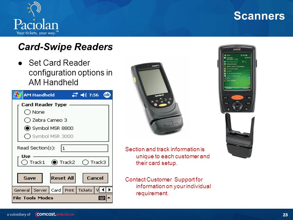 23 Scanners ●Set Card Reader configuration options in AM Handheld Card-Swipe Readers Section and track information is unique to each customer and their card setup.