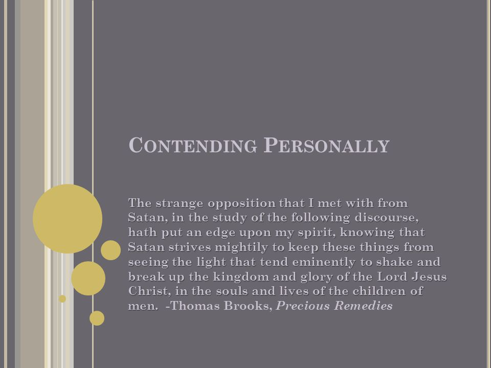 C ONTENDING P ERSONALLY Introduction: Every believer is engaged in a personal spiritual conflict.