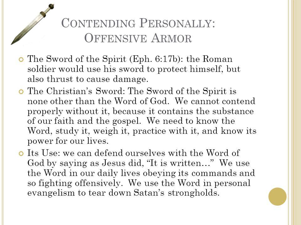 C ONTENDING P ERSONALLY : O FFENSIVE A RMOR The Sword of the Spirit (Eph.