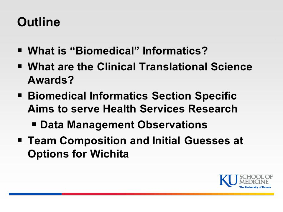 Outline  What is Biomedical Informatics.  What are the Clinical Translational Science Awards.