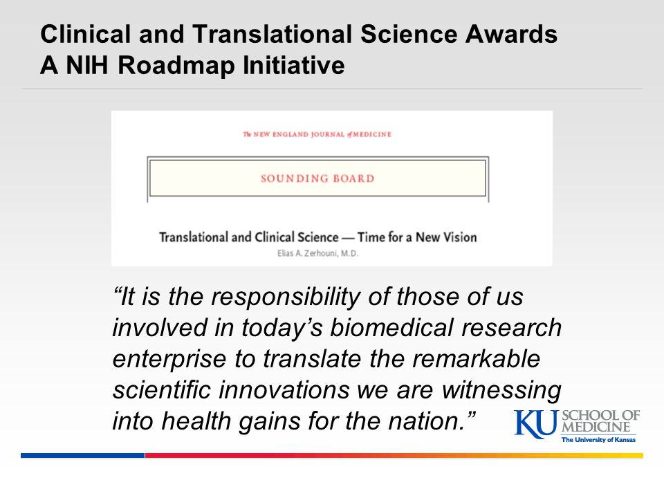 It is the responsibility of those of us involved in today's biomedical research enterprise to translate the remarkable scientific innovations we are witnessing into health gains for the nation. Clinical and Translational Science Awards A NIH Roadmap Initiative