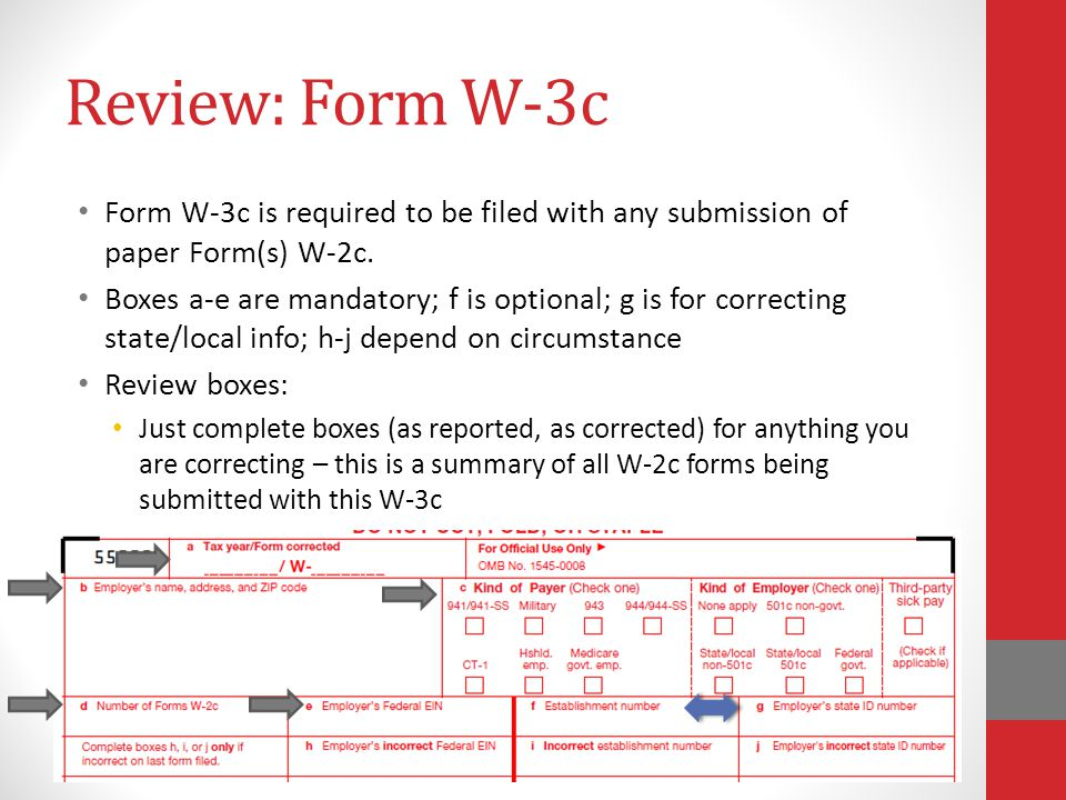 Review: Form W-3c Form W-3c is required to be filed with any submission of paper Form(s) W-2c.