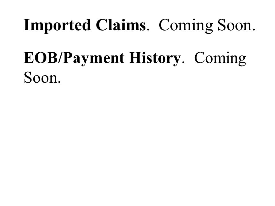 Imported Claims. Coming Soon. EOB/Payment History. Coming Soon.