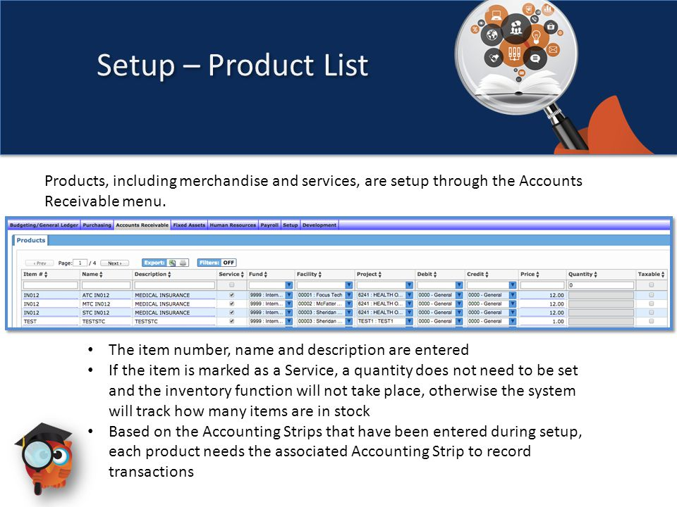 Setup – Product List Products, including merchandise and services, are setup through the Accounts Receivable menu.