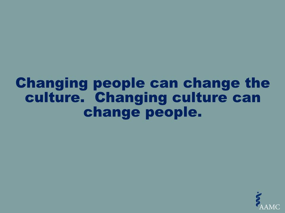 Changing people can change the culture. Changing culture can change people.