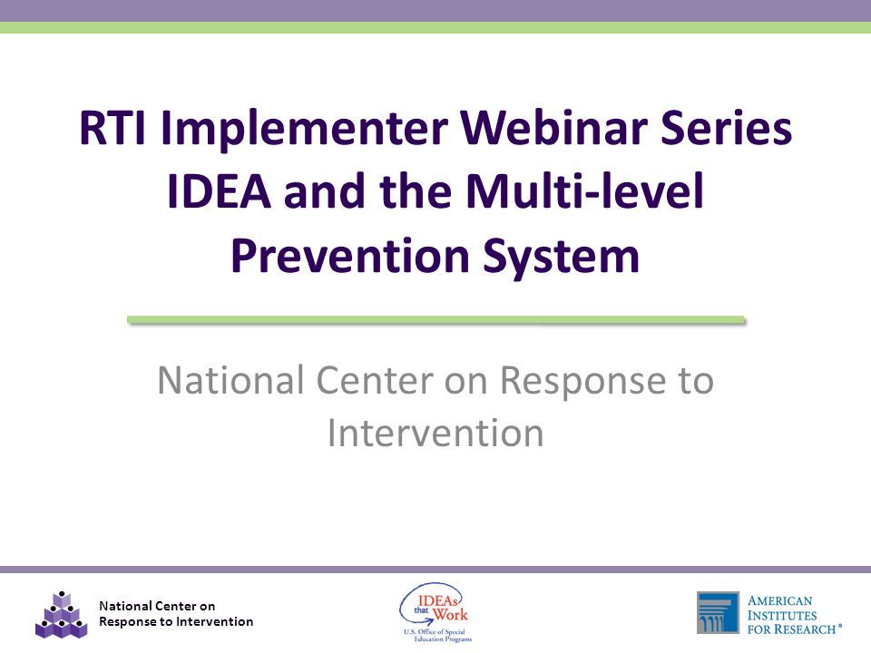 National Center on Response to Intervention RTI Implementer Webinar Series IDEA and the Multi-level Prevention System