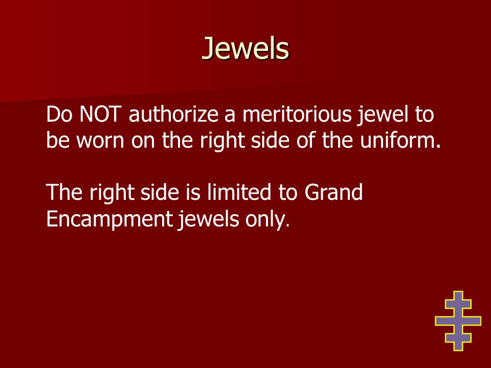 Jewels Do NOT authorize a meritorious jewel to be worn on the right side of the uniform.