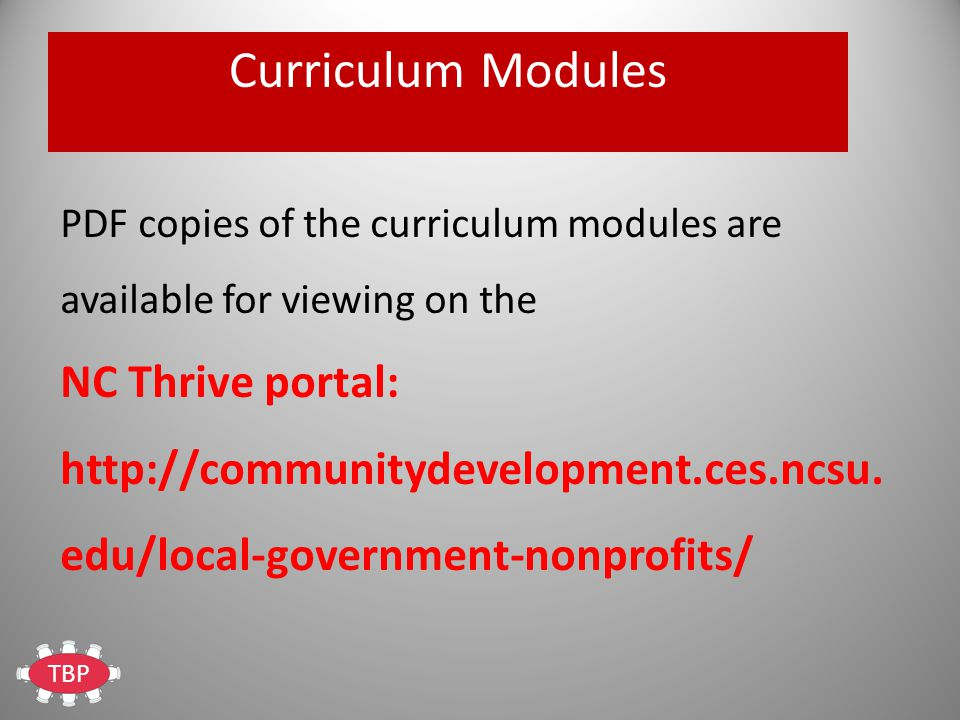 TBP Curriculum Modules PDF copies of the curriculum modules are available for viewing on the NC Thrive portal: http://communitydevelopment.ces.ncsu.