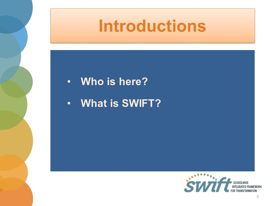 Introductions Who is here What is SWIFT 3