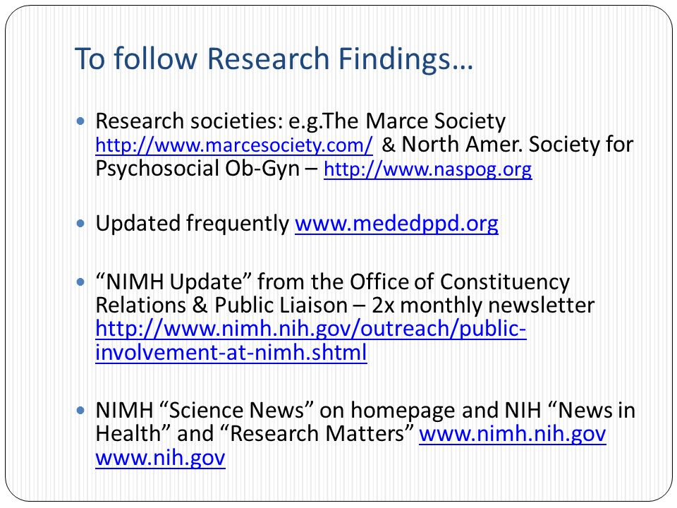 To follow Research Findings… Research societies: e.g.The Marce Society http://www.marcesociety.com/ & North Amer.