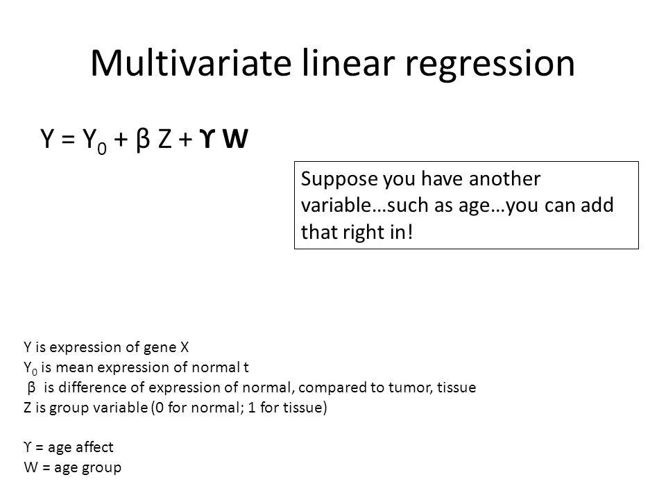 Multivariate linear regression Y = Y 0 + β Z + ϒ W Y is expression of gene X Y 0 is mean expression of normal t β is difference of expression of norma