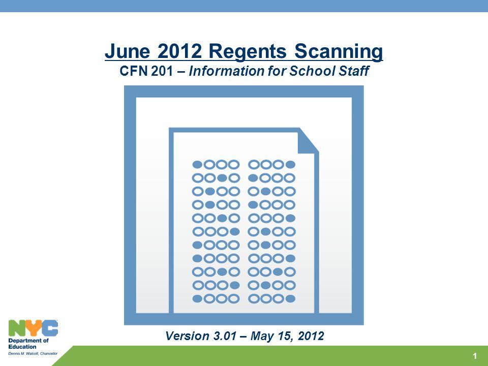 1 June 2012 Regents Scanning CFN 201 – Information for School Staff Version 3.01 – May 15, 2012