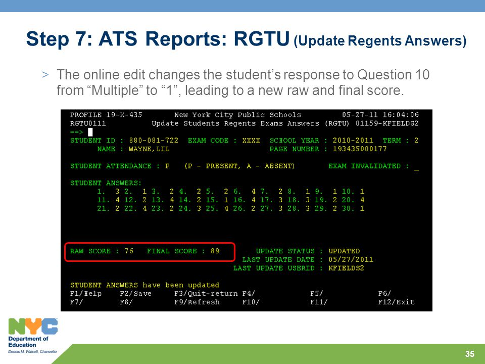 35 Step 7: ATS Reports: RGTU (Update Regents Answers) >The online edit changes the student's response to Question 10 from Multiple to 1 , leading to a new raw and final score.