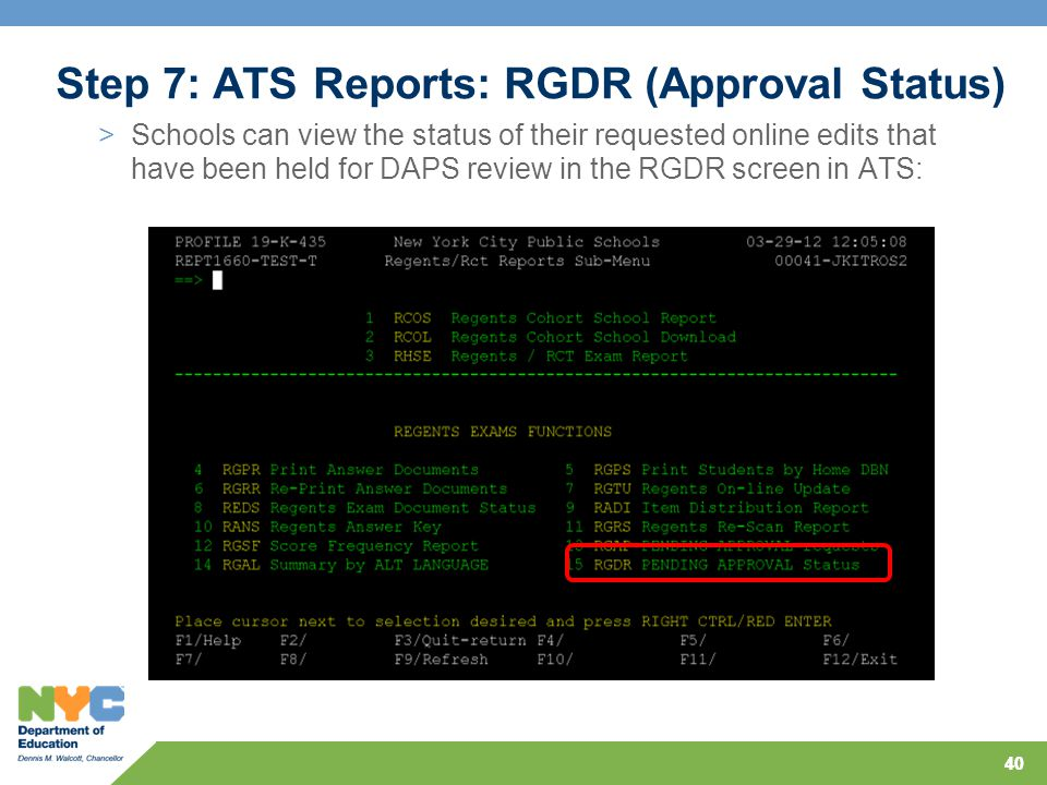 40 >Schools can view the status of their requested online edits that have been held for DAPS review in the RGDR screen in ATS: Step 7: ATS Reports: RGDR (Approval Status)