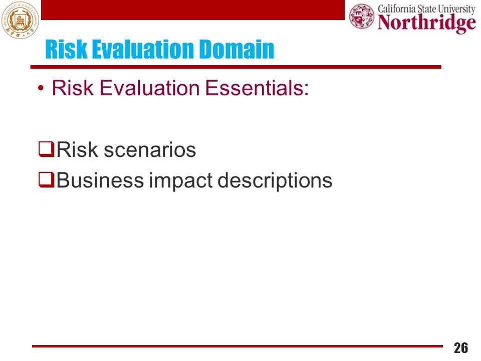 Risk Evaluation Domain Risk Evaluation Essentials:  Risk scenarios  Business impact descriptions 26