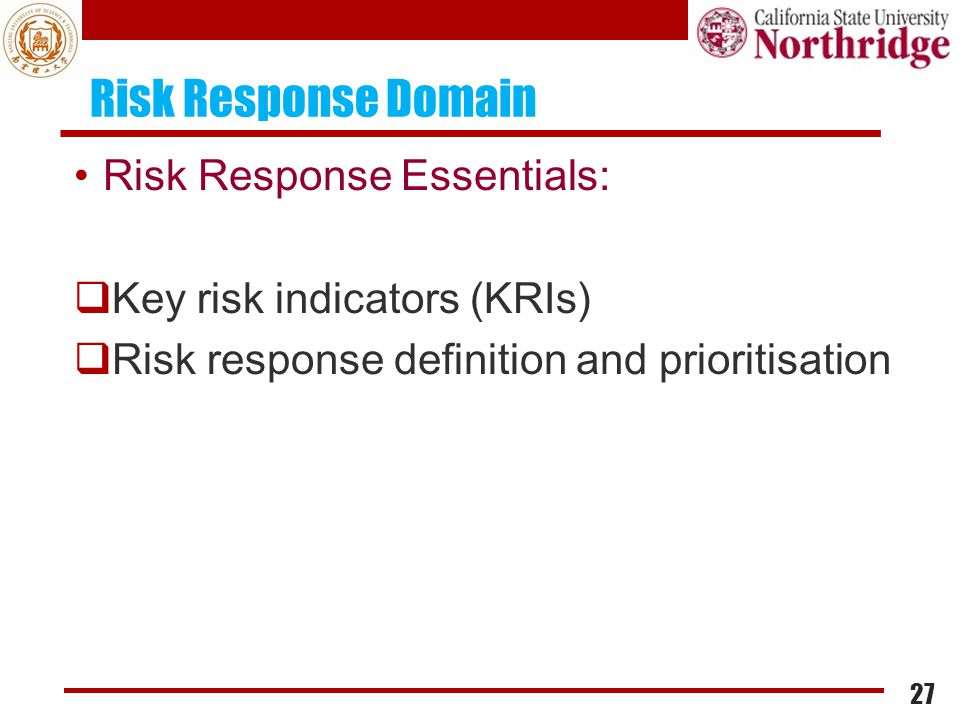 Risk Response Domain Risk Response Essentials:  Key risk indicators (KRIs)  Risk response definition and prioritisation 27