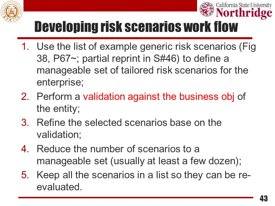 Developing risk scenarios work flow 1.Use the list of example generic risk scenarios (Fig 38, P67~; partial reprint in S#46) to define a manageable se
