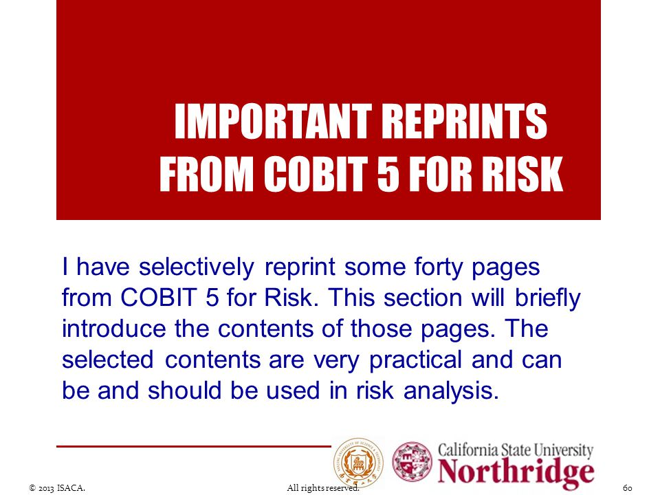 IMPORTANT REPRINTS FROM COBIT 5 FOR RISK © 2013 ISACA. All rights reserved.60 I have selectively reprint some forty pages from COBIT 5 for Risk. This