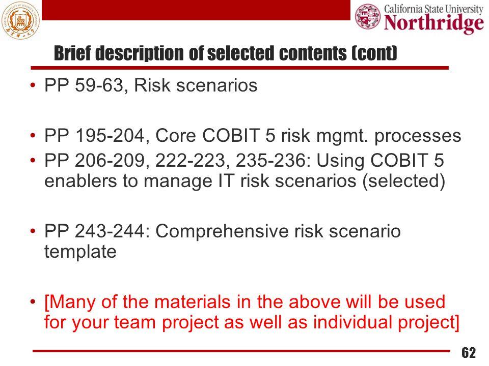 Brief description of selected contents (cont) PP 59-63, Risk scenarios PP 195-204, Core COBIT 5 risk mgmt. processes PP 206-209, 222-223, 235-236: Usi