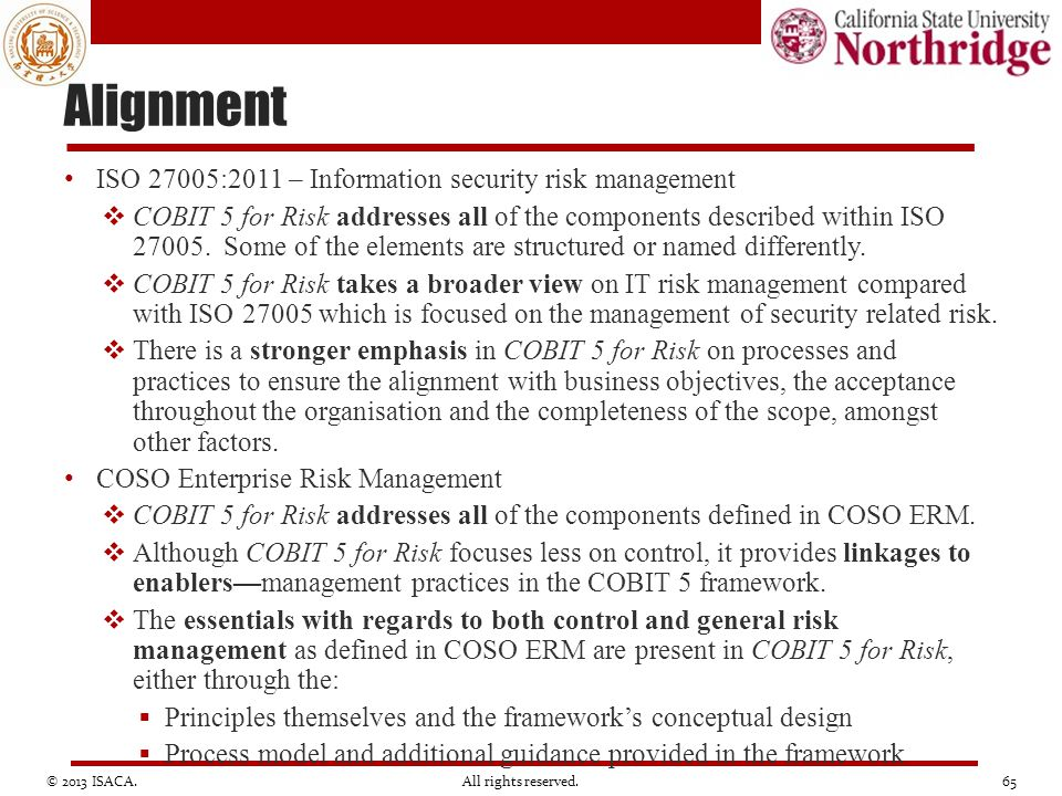 Alignment ISO 27005:2011 – Information security risk management  COBIT 5 for Risk addresses all of the components described within ISO 27005. Some of