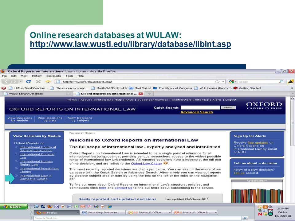 Online research databases at WULAW: http://www.law.wustl.edu/library/database/libint.asp http://www.law.wustl.edu/library/database/libint.asp