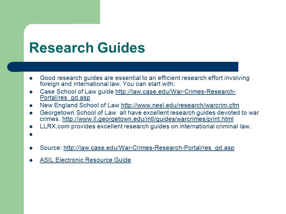 Research Guides Good research guides are essential to an efficient research effort involving foreign and international law.