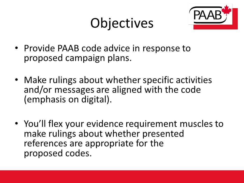 Objectives Provide PAAB code advice in response to proposed campaign plans. Make rulings about whether specific activities and/or messages are aligned